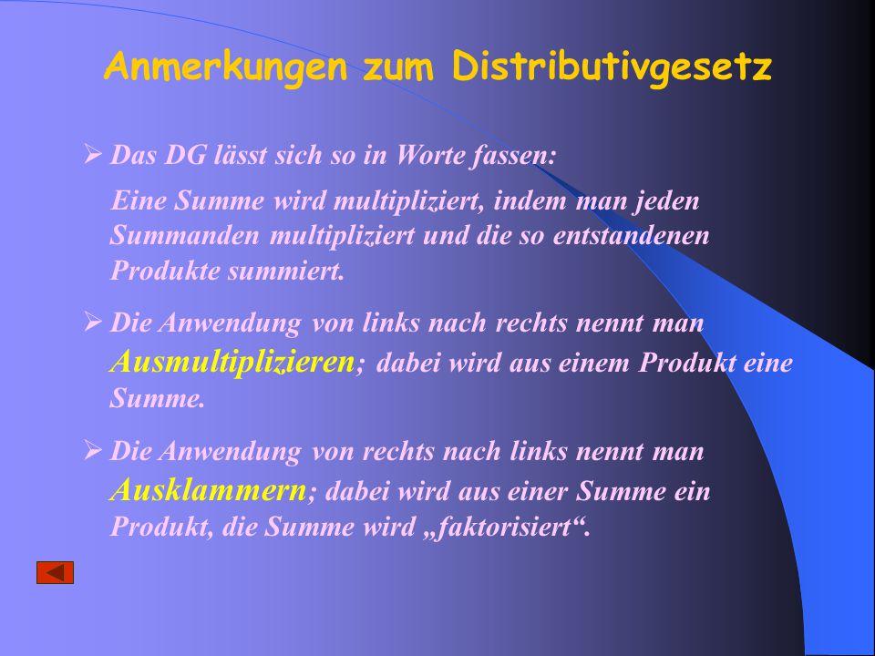  Das DG lässt sich so in Worte fassen: Eine Summe wird multipliziert, indem man jeden Summanden multipliziert und die so entstandenen Produkte summiert.