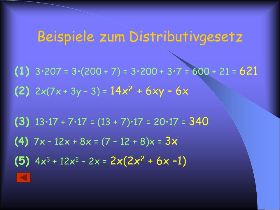 (1) 3207 = 3(200 + 7) = 3200 + 37 = 600 + 21 = 621 (2) 2x(7x + 3y – 3) = 14x 2 + 6xy – 6x (3) 1317 + 717 = (13 + 7)17 = 2017 = 340 (4) 7x – 12x + 8x = (7 – 12 + 8)x = 3x (5) 4x 3 + 12x 2 – 2x = 2x(2x 2 + 6x –1) Beispiele zum Distributivgesetz