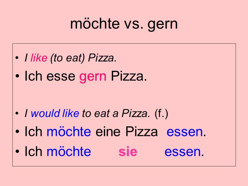 möchte vs.gern I like (to eat) Pizza. Ich esse gern Pizza.