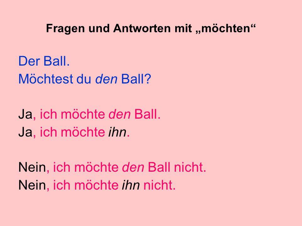 """Fragen und Antworten mit """"möchten Der Ball.Möchtest du den Ball."""