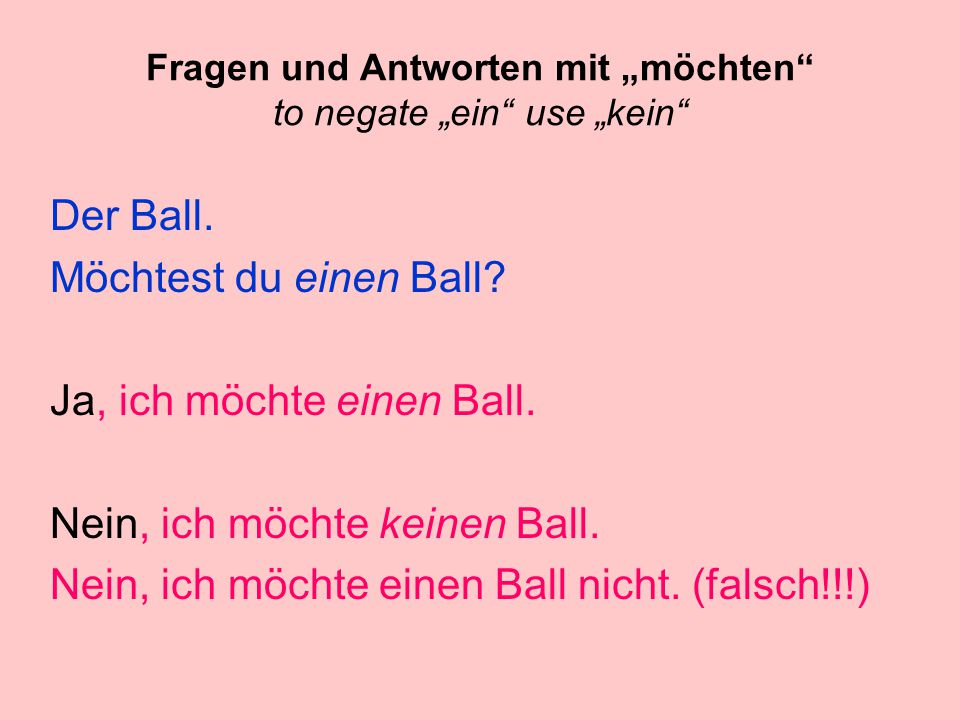 """Fragen und Antworten mit """"möchten"""" Der Ball. Möchtest du den Ball? Ja, ich möchte den Ball. Ja, ich möchte ihn. Nein, ich möchte den Ball nicht. Nein,"""