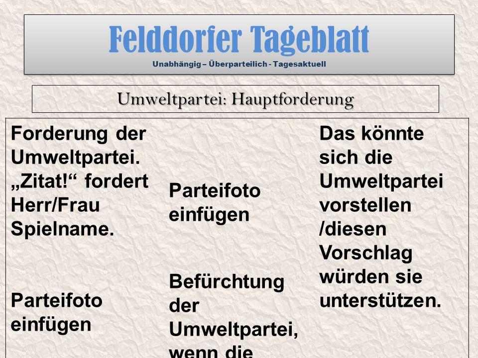 """Felddorfer Tageblatt Unabhängig – Überparteilich - Tagesaktuell Forderung der Umweltpartei. """"Zitat!"""" fordert Herr/Frau Spielname. Parteifoto einfügen"""