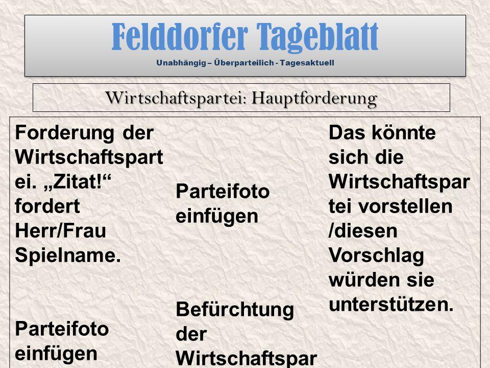 """Felddorfer Tageblatt Unabhängig – Überparteilich - Tagesaktuell Forderung der Wirtschaftspart ei. """"Zitat!"""" fordert Herr/Frau Spielname. Parteifoto ein"""