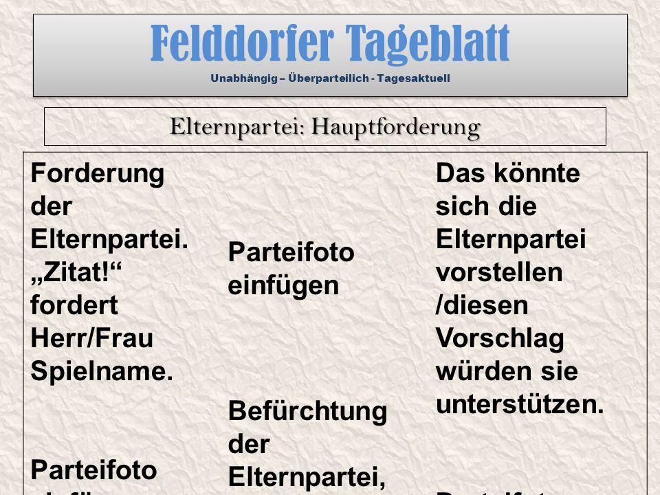 """Felddorfer Tageblatt Unabhängig – Überparteilich - Tagesaktuell Forderung der Elternpartei. """"Zitat!"""" fordert Herr/Frau Spielname. Parteifoto einfügen"""