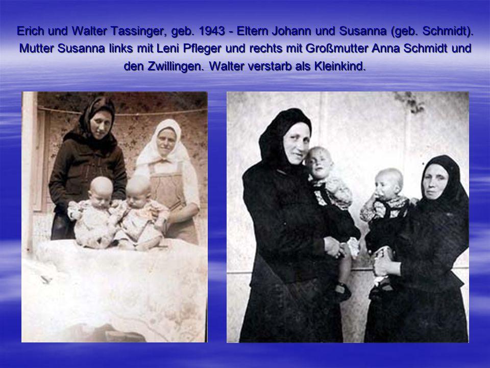 Erich und Walter Tassinger, geb. 1943 - Eltern Johann und Susanna (geb. Schmidt). Mutter Susanna links mit Leni Pfleger und rechts mit Großmutter Anna