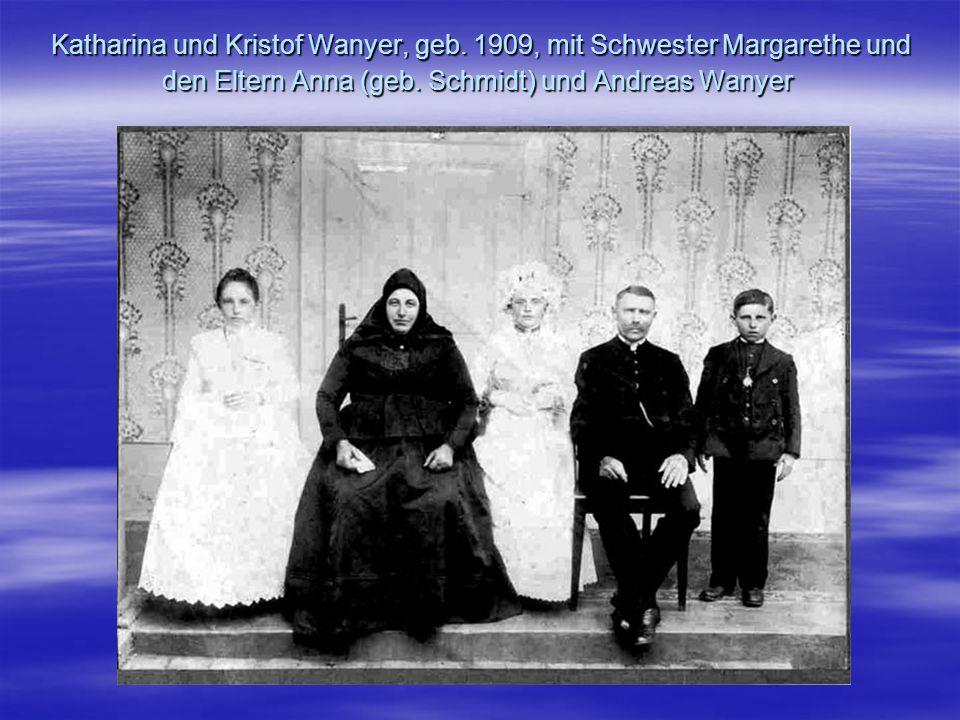 Katharina und Kristof Wanyer, geb. 1909, mit Schwester Margarethe und den Eltern Anna (geb. Schmidt) und Andreas Wanyer Katharina und Kristof Wanyer,