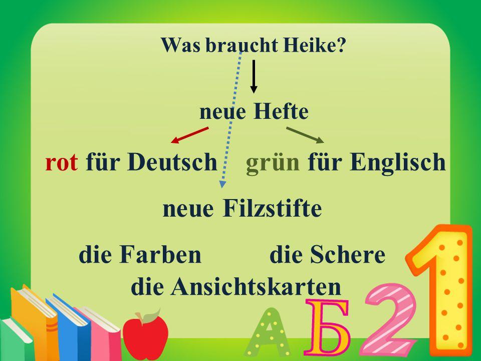 Was braucht Heike? neue Hefte rot für Deutsch grün für Englisch neue Filzstifte die Farben die Schere die Ansichtskarten