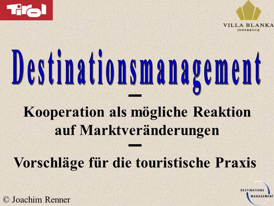 Kooperation als mögliche Reaktion auf Marktveränderungen © Joachim Renner Vorschläge für die touristische Praxis