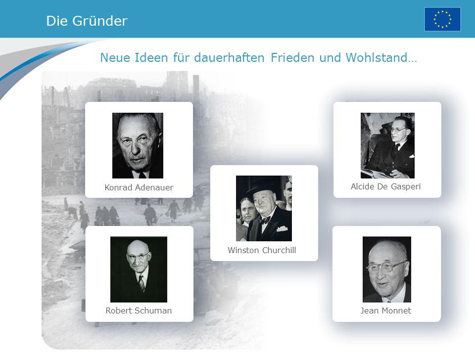 Konrad Adenauer Robert Schuman Winston Churchill Alcide De Gasperi Jean Monnet Neue Ideen für dauerhaften Frieden und Wohlstand… Die Gründer
