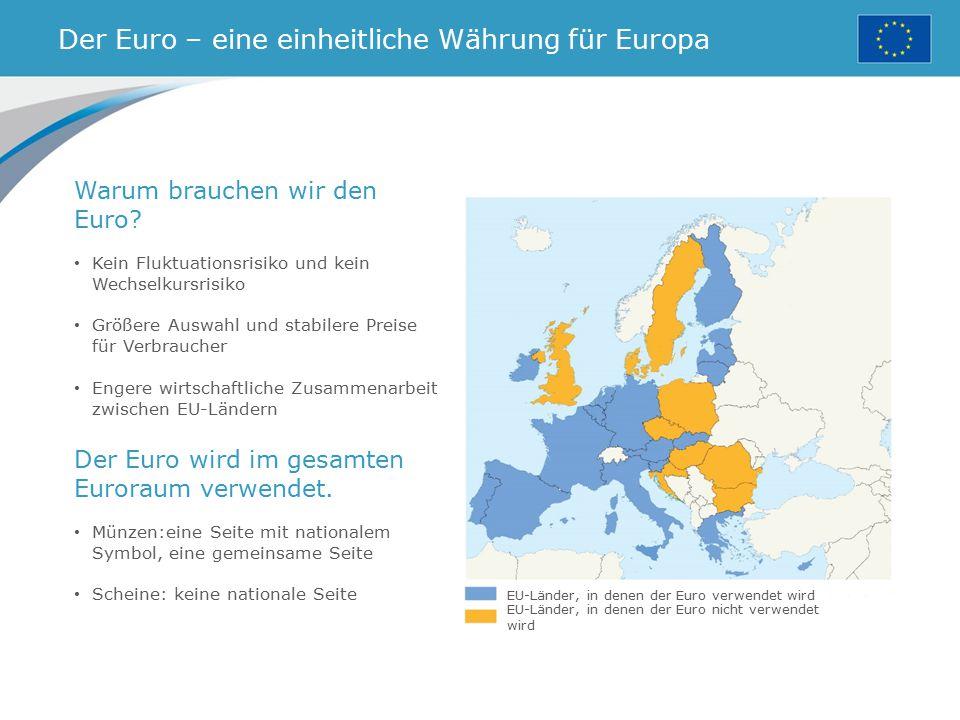 Der Euro – eine einheitliche Währung für Europa EU-Länder, in denen der Euro verwendet wird EU-Länder, in denen der Euro nicht verwendet wird Warum br