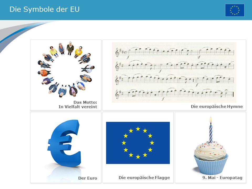 Die Symbole der EU Die europäische Flagge Die europäische Hymne Der Euro 9. Mai - Europatag Das Motto: In Vielfalt vereint