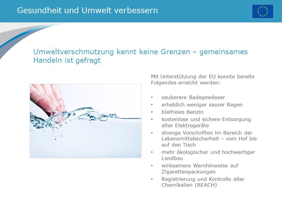 Gesundheit und Umwelt verbessern Mit Unterstützung der EU konnte bereits Folgendes erreicht werden: sauberere Badegewässer erheblich weniger saurer Re