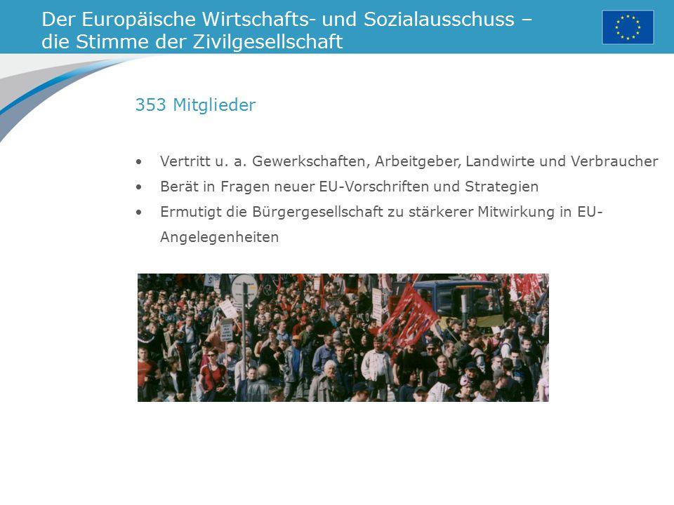 Der Europäische Wirtschafts- und Sozialausschuss – die Stimme der Zivilgesellschaft Vertritt u. a. Gewerkschaften, Arbeitgeber, Landwirte und Verbrauc