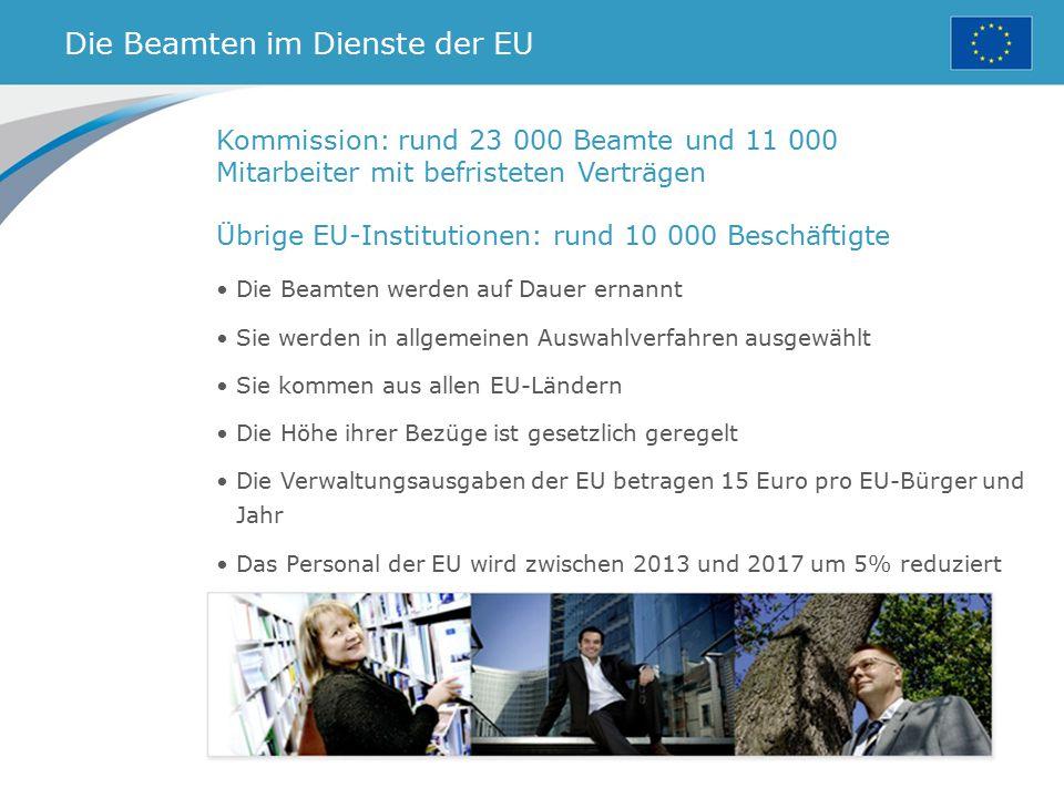 Die Beamten im Dienste der EU Kommission: rund 23 000 Beamte und 11 000 Mitarbeiter mit befristeten Verträgen Übrige EU-Institutionen: rund 10 000 Bes