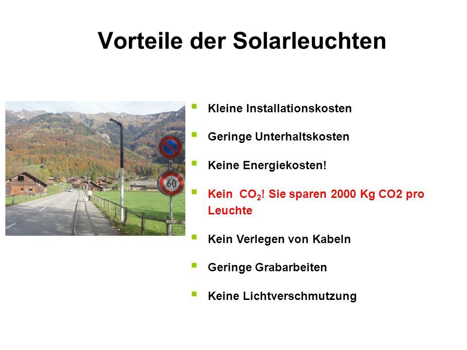 Vorteile der Solarleuchten  Kleine Installationskosten  Geringe Unterhaltskosten  Keine Energiekosten!  Kein CO 2 ! Sie sparen 2000 Kg CO2 pro Leu