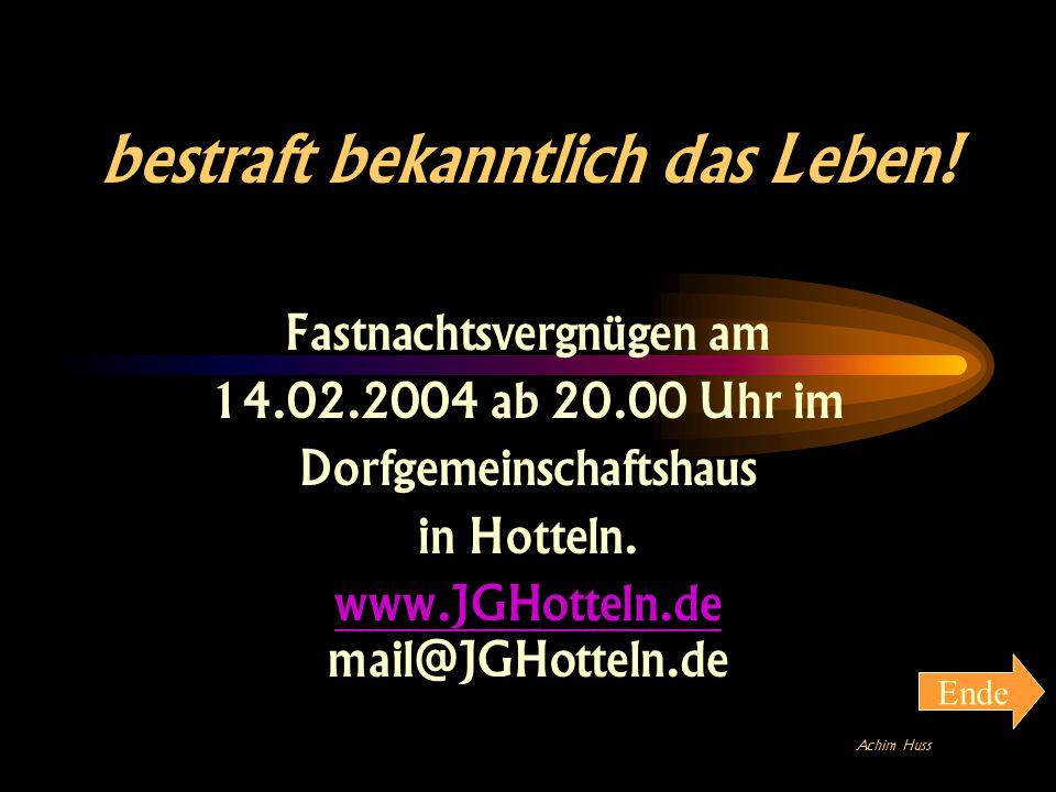 bestraft bekanntlich das Leben! Fastnachtsvergnügen am 14.02.2004 ab 20.00 Uhr im Dorfgemeinschaftshaus in Hotteln. www.JGHotteln.de mail@JGHotteln.de