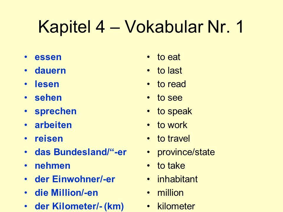 """Kapitel 4 – Vokabular Nr. 1 essen dauern lesen sehen sprechen arbeiten reisen das Bundesland/""""-er nehmen der Einwohner/-er die Million/-en der Kilomet"""