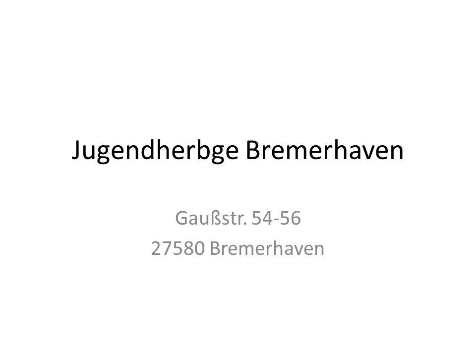 Jugendherbge Bremerhaven Gaußstr. 54-56 27580 Bremerhaven