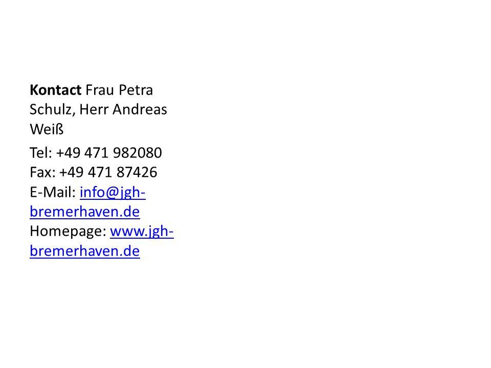 Kontact Frau Petra Schulz, Herr Andreas Weiß Tel: +49 471 982080 Fax: +49 471 87426 E-Mail: info@jgh- bremerhaven.de Homepage: www.jgh- bremerhaven.deinfo@jgh- bremerhaven.dewww.jgh- bremerhaven.de