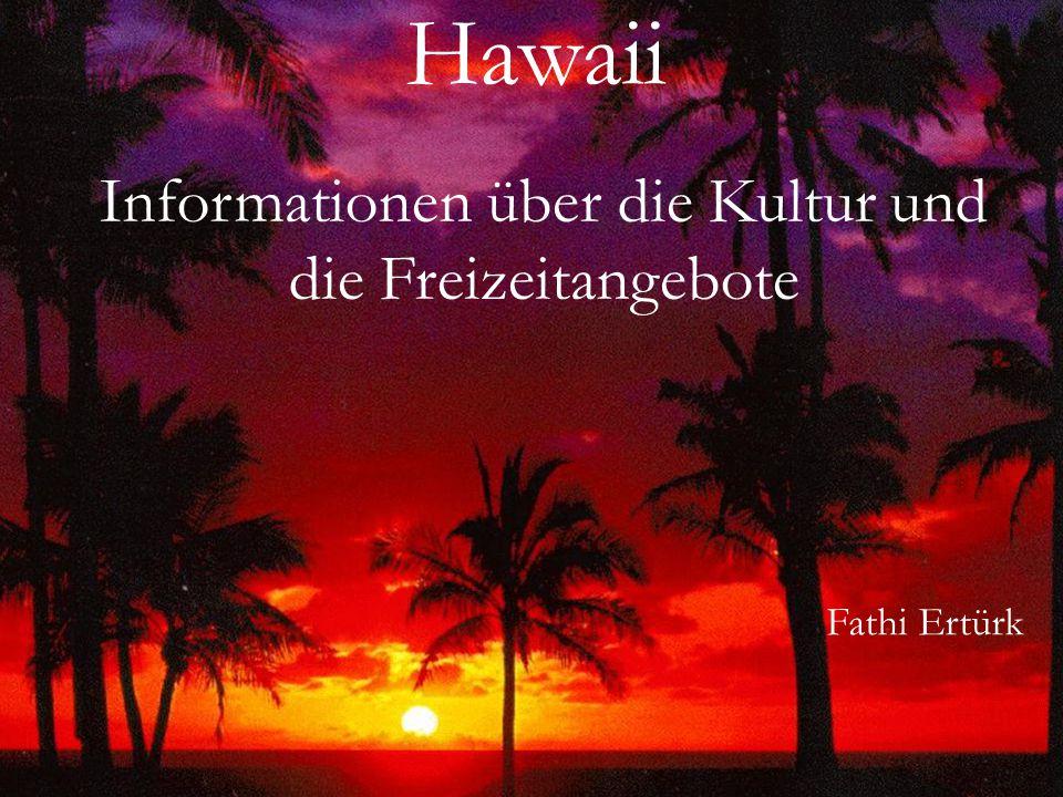Hawaii Informationen über die Kultur und die Freizeitangebote Fathi Ertürk