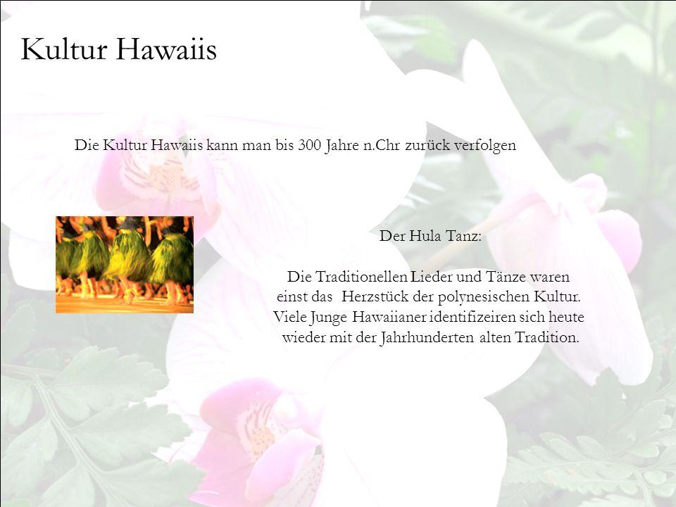 Kultur Hawaiis Die Kultur Hawaiis kann man bis 300 Jahre n.Chr zurück verfolgen Der Hula Tanz: Die Traditionellen Lieder und Tänze waren einst das Her