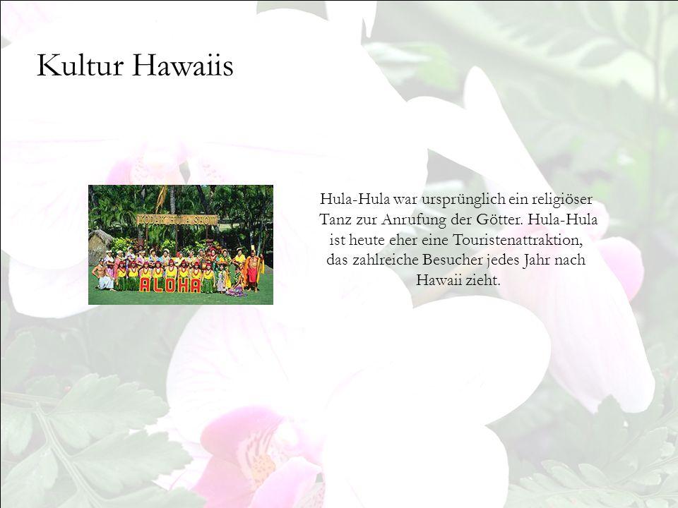 Kultur Hawaiis Hula-Hula war ursprünglich ein religiöser Tanz zur Anrufung der Götter. Hula-Hula ist heute eher eine Touristenattraktion, das zahlreic