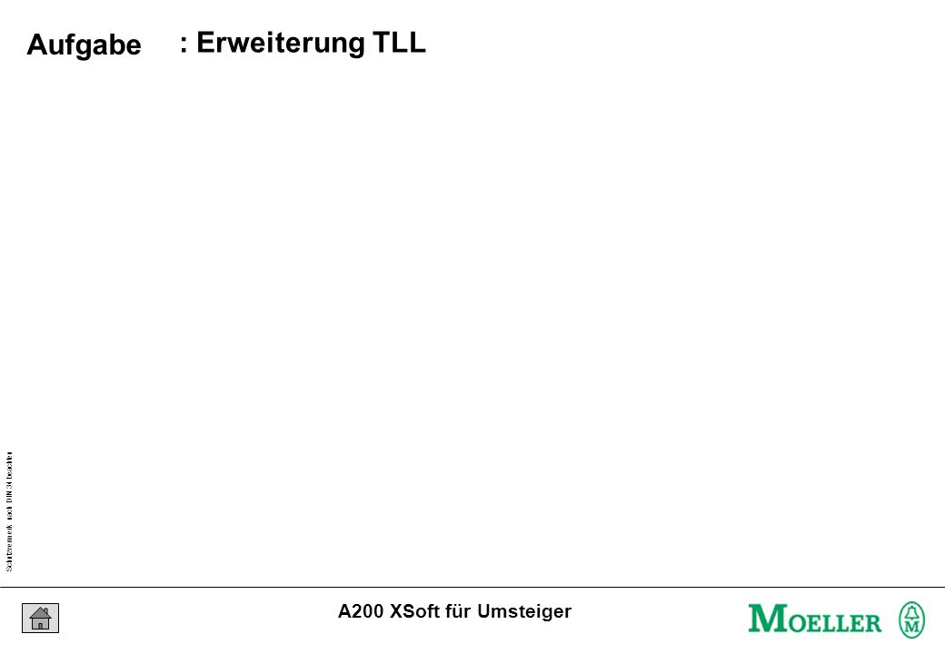 Schutzvermerk nach DIN 34 beachten 24/07/15 Seite 7 A200 XSoft für Umsteiger : Erweiterung TLL Aufgabe