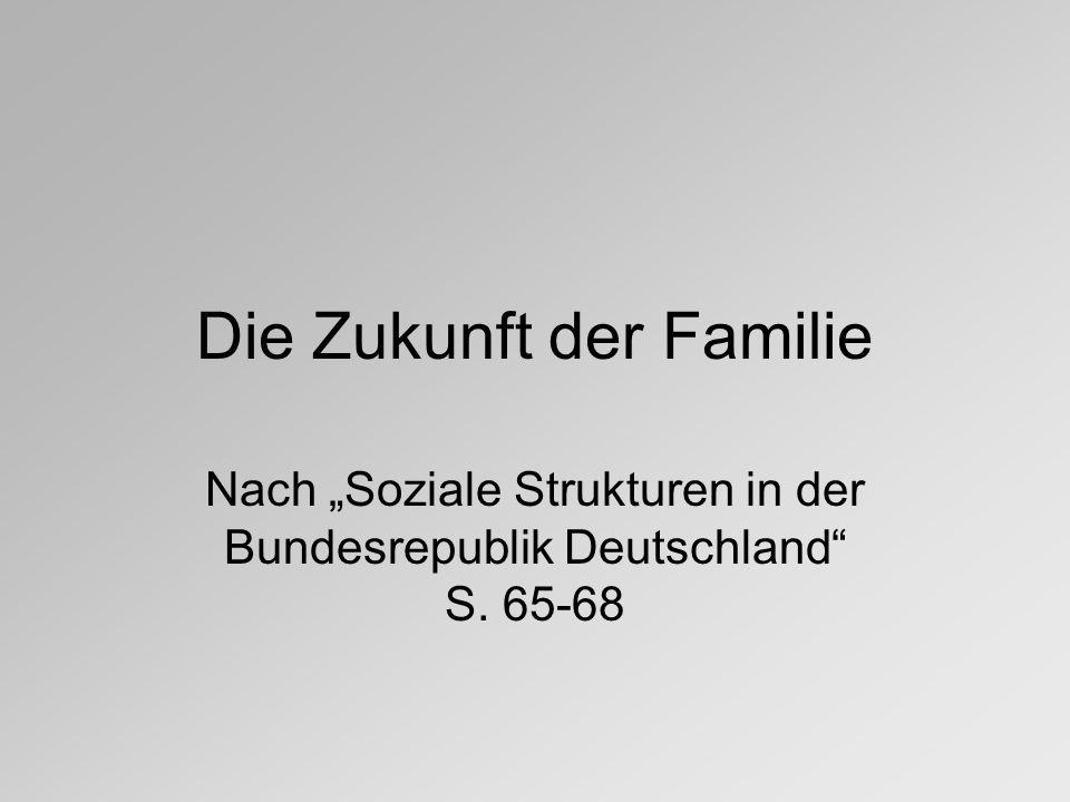 """Die Zukunft der Familie Nach """"Soziale Strukturen in der Bundesrepublik Deutschland S. 65-68"""