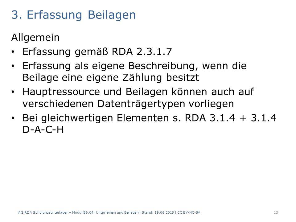 3. Erfassung Beilagen Allgemein Erfassung gemäß RDA 2.3.1.7 Erfassung als eigene Beschreibung, wenn die Beilage eine eigene Zählung besitzt Hauptresso