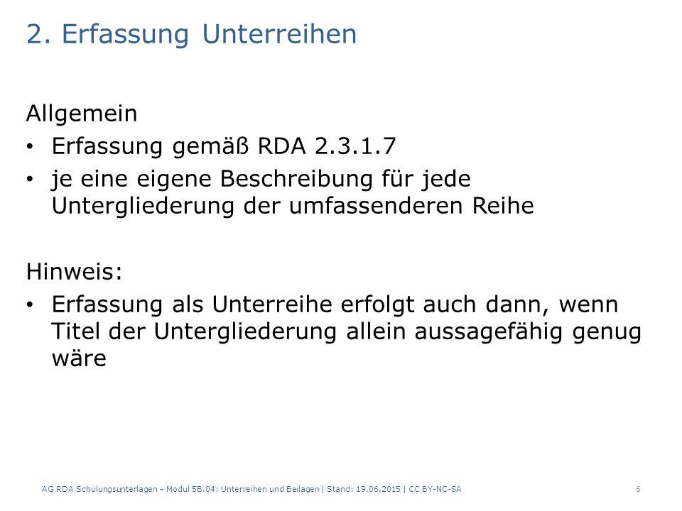 2. Erfassung Unterreihen Allgemein Erfassung gemäß RDA 2.3.1.7 je eine eigene Beschreibung für jede Untergliederung der umfassenderen Reihe Hinweis: E