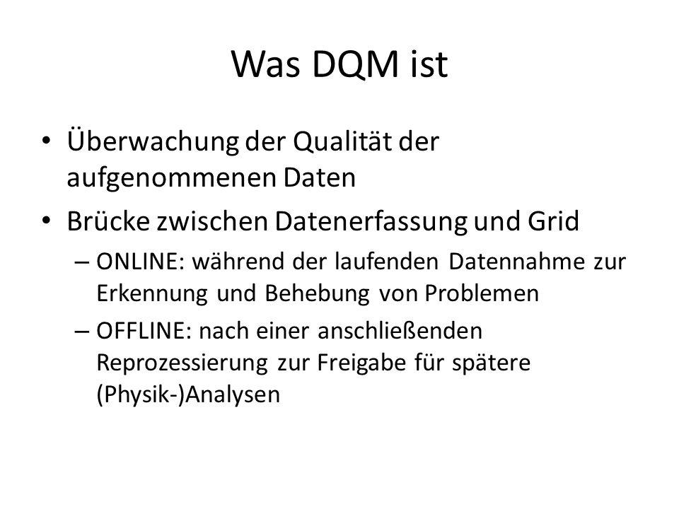Was DQM ist Überwachung der Qualität der aufgenommenen Daten Brücke zwischen Datenerfassung und Grid – ONLINE: während der laufenden Datennahme zur Erkennung und Behebung von Problemen – OFFLINE: nach einer anschließenden Reprozessierung zur Freigabe für spätere (Physik-)Analysen
