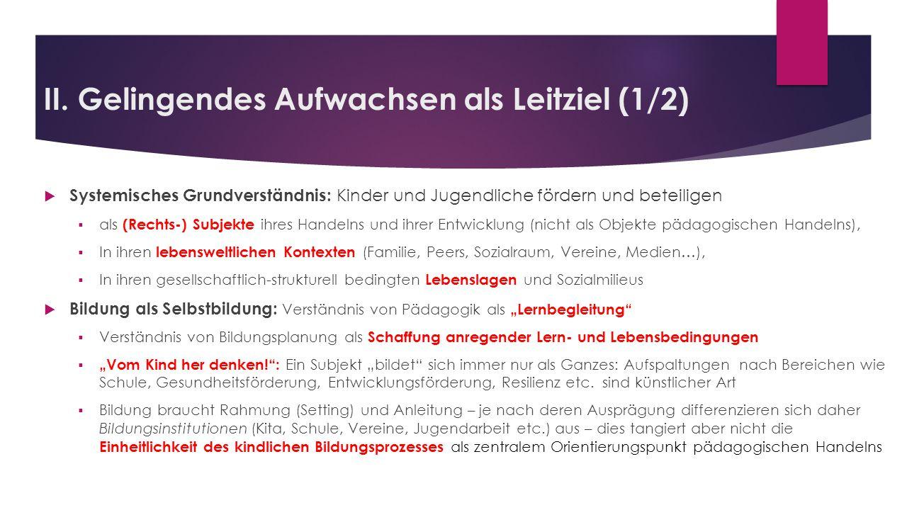 II. Gelingendes Aufwachsen als Leitziel (1/2)  Systemisches Grundverständnis: Kinder und Jugendliche fördern und beteiligen  als (Rechts-) Subjekte
