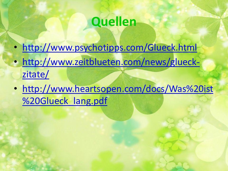 Quellen http://www.psychotipps.com/Glueck.html http://www.zeitblueten.com/news/glueck- zitate/ http://www.zeitblueten.com/news/glueck- zitate/ http://