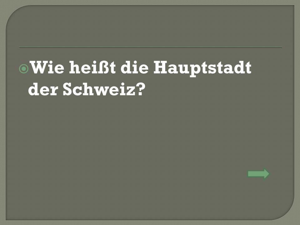  Wie heißt die Hauptstadt der Schweiz?