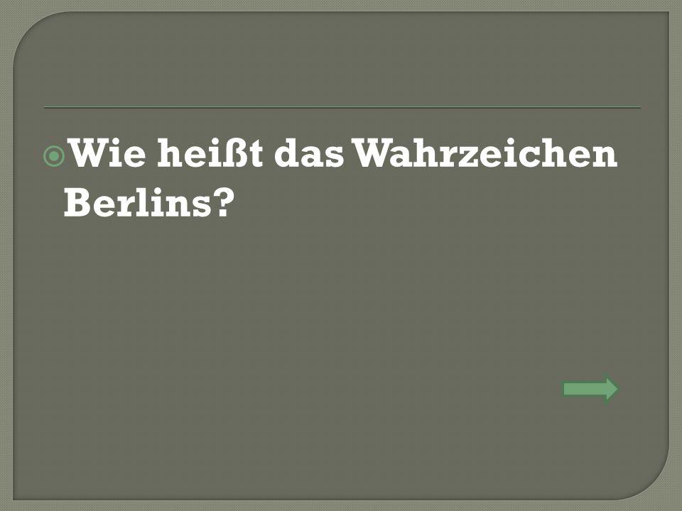  Wie heißt das Wahrzeichen Berlins
