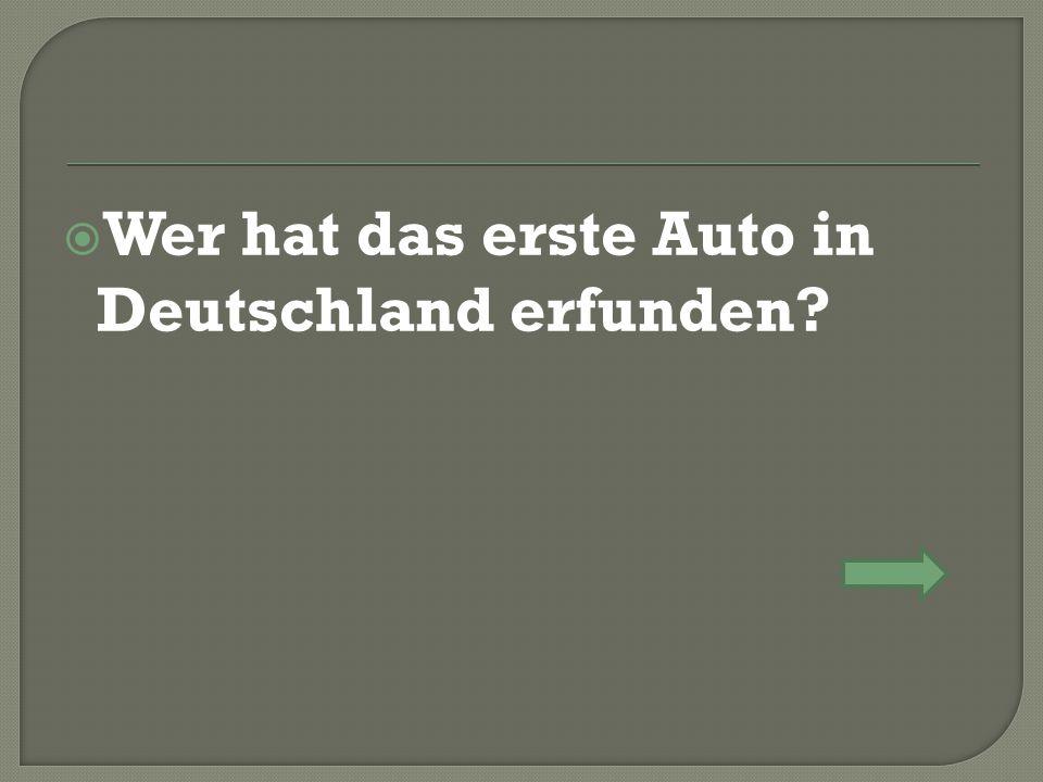  Wer hat das erste Auto in Deutschland erfunden