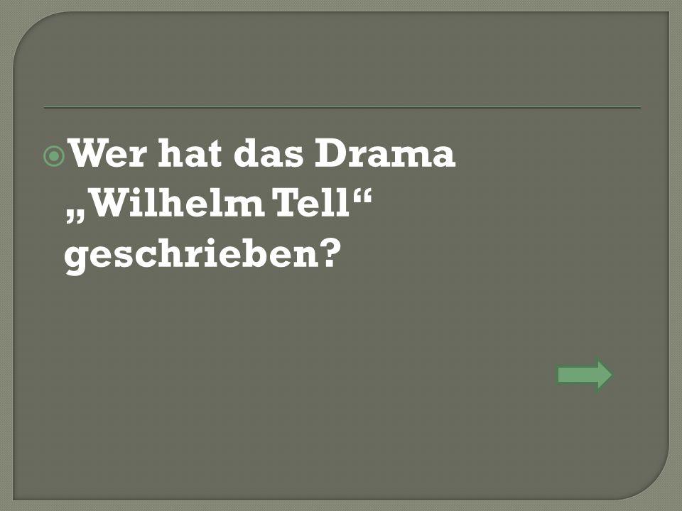 """ Wer hat das Drama """"Wilhelm Tell geschrieben"""