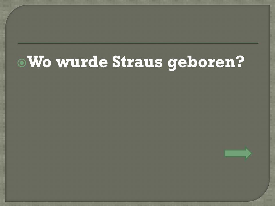  Wo wurde Straus geboren