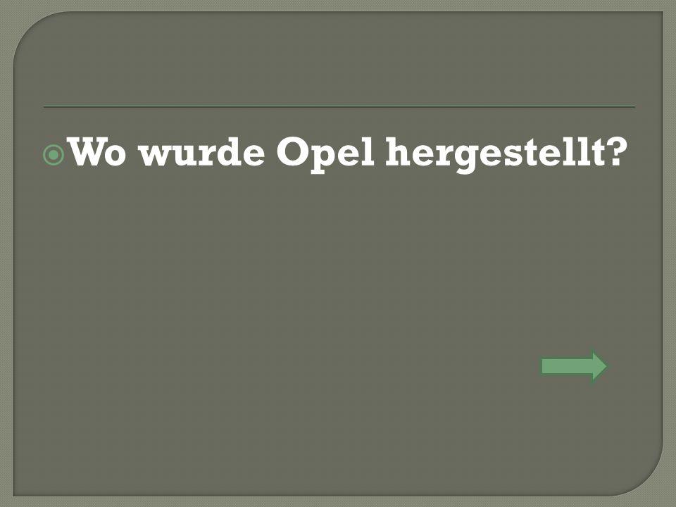  Wo wurde Opel hergestellt?