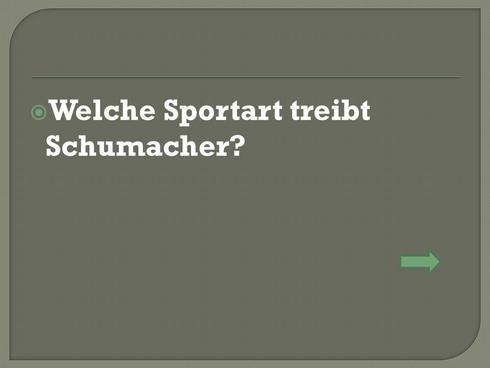  Welche Sportart treibt Schumacher