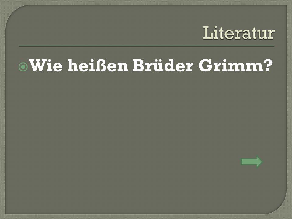  Wie heißen Brüder Grimm
