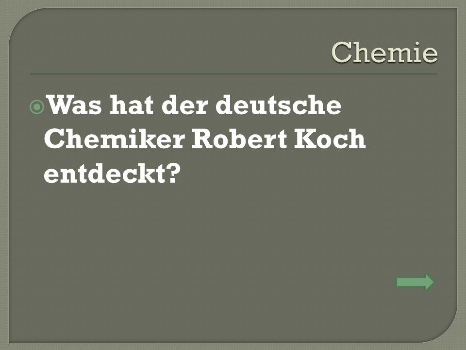  Was hat der deutsche Chemiker Robert Koch entdeckt