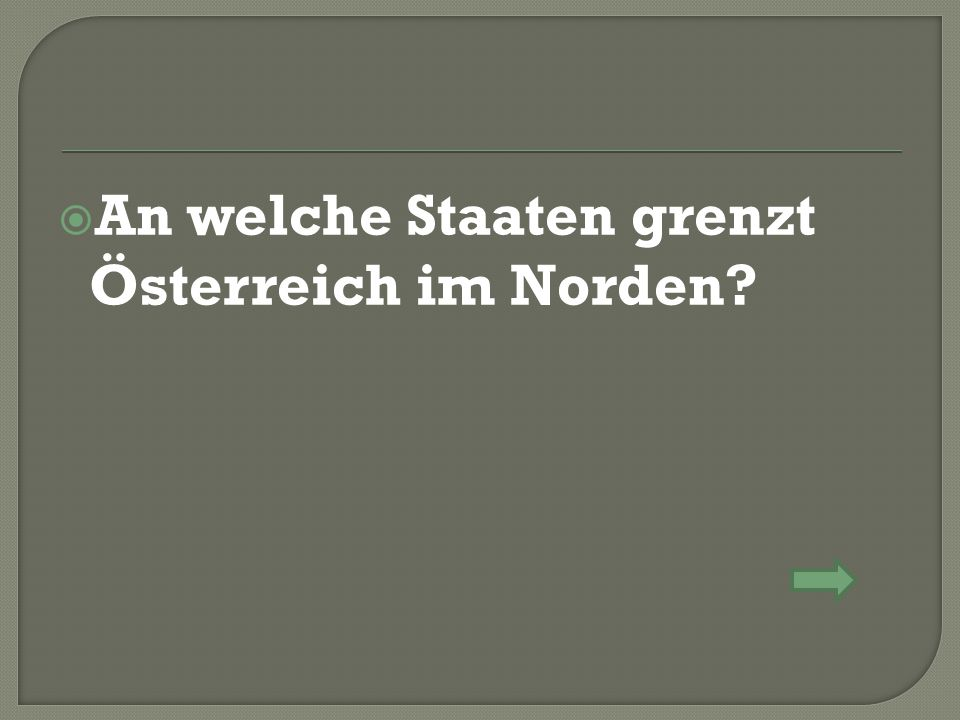  An welche Staaten grenzt Österreich im Norden