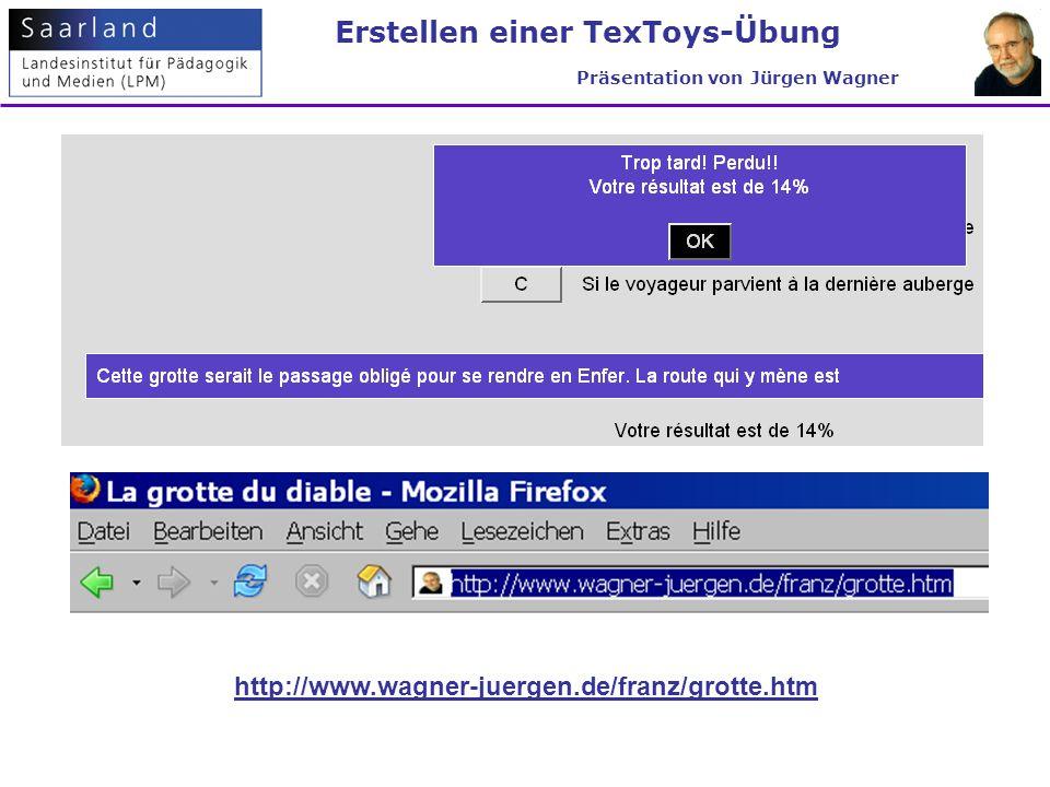 http://www.wagner-juergen.de/franz/grotte.htm Erstellen einer TexToys-Übung Präsentation von Jürgen Wagner