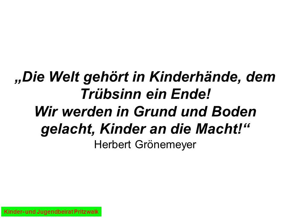"""""""Die Welt gehört in Kinderhände, dem Trübsinn ein Ende! Wir werden in Grund und Boden gelacht, Kinder an die Macht!"""" Herbert Grönemeyer Kinder- und Ju"""
