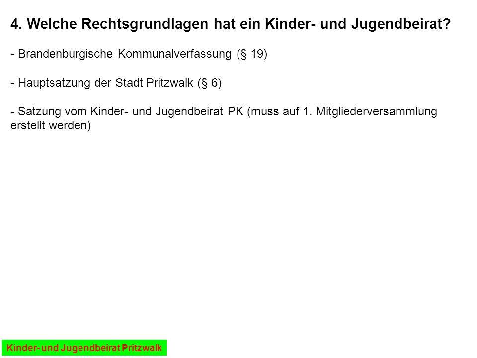 - Brandenburgische Kommunalverfassung (§ 19) - Hauptsatzung der Stadt Pritzwalk (§ 6) - Satzung vom Kinder- und Jugendbeirat PK (muss auf 1. Mitgliede