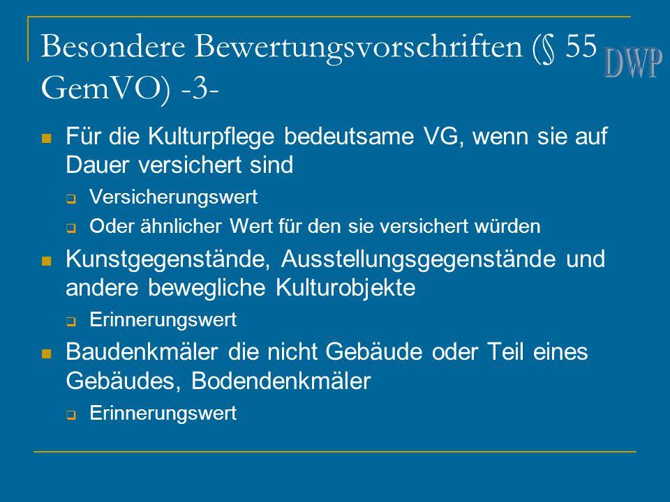Besondere Bewertungsvorschriften (§ 55 GemVO) -3- Für die Kulturpflege bedeutsame VG, wenn sie auf Dauer versichert sind  Versicherungswert  Oder äh