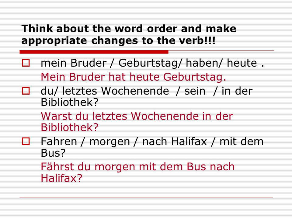 Think about the word order and make appropriate changes to the verb!!.