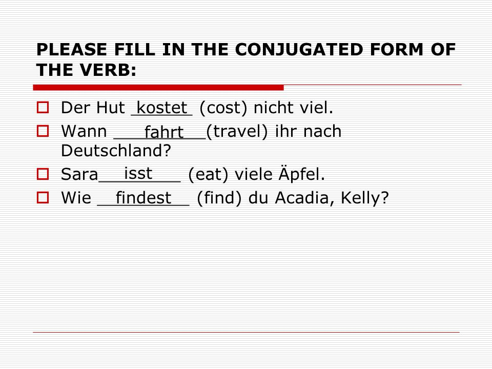 PLEASE FILL IN THE CONJUGATED FORM OF THE VERB:  Der Hut ______ (cost) nicht viel.