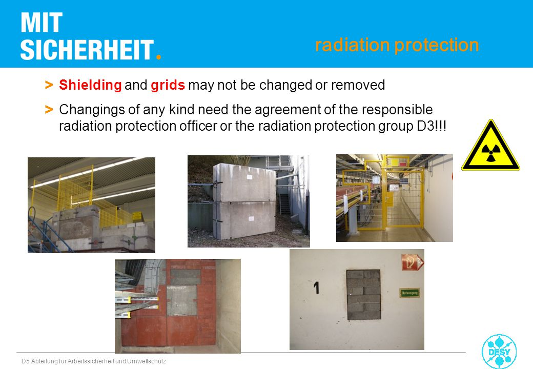 D5 Abteilung für Arbeitssicherheit und Umweltschutz radiation protection > Shielding and grids may not be changed or removed > Changings of any kind n